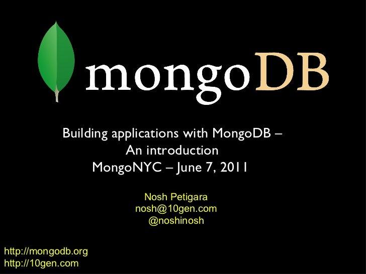 http://mongodb.org http://10gen.com Building applications with MongoDB – An introduction MongoNYC – June 7, 2011  Nosh Pet...