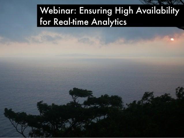 Webinar: Ensuring High Availabilityfor Real-time Analytics