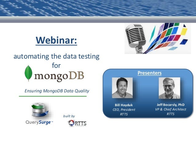 Webinar: automating the data testing for Bill Hayduk CEO, President RTTS Jeff Bocarsly, PhD VP & Chief Architect RTTS Pres...