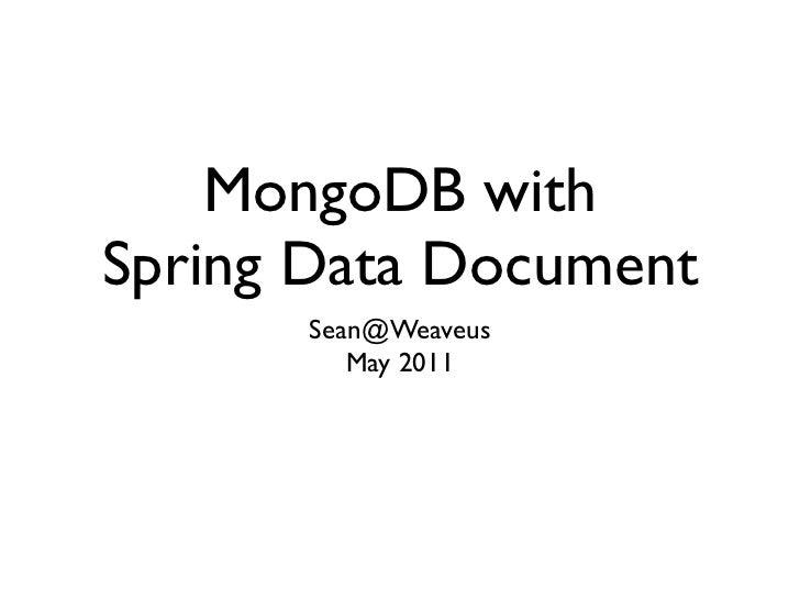 MongoDB with               Spring Data Document                      Sean@Weaveus                         May 2011Monday, ...
