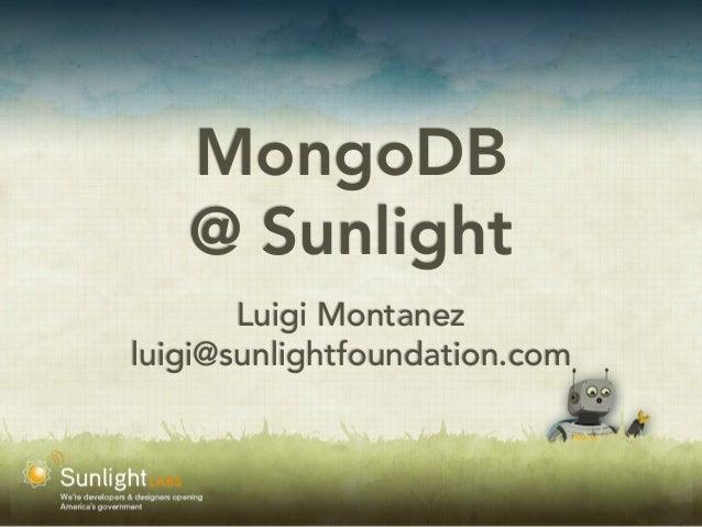 MongoDB @ Sunlight Luigi Montanez luigi@sunlightfoundation.com