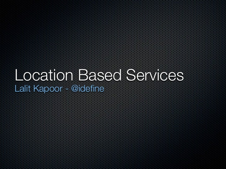 Location Based ServicesLalit Kapoor - @idefine