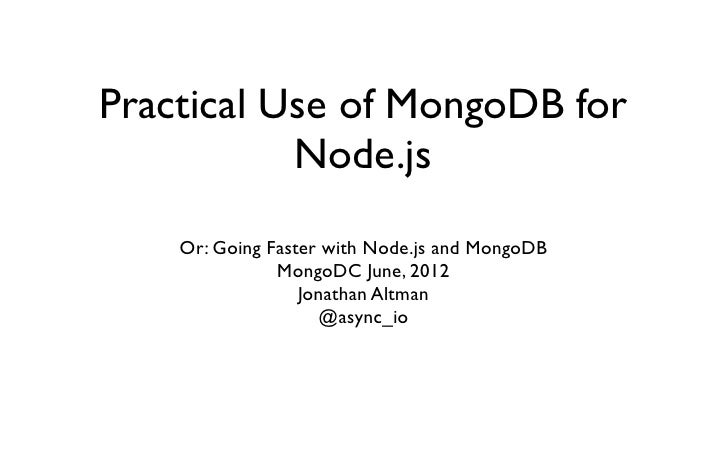 Practical Use of MongoDB for           Node.js    Or: Going Faster with Node.js and MongoDB               MongoDC June, 20...