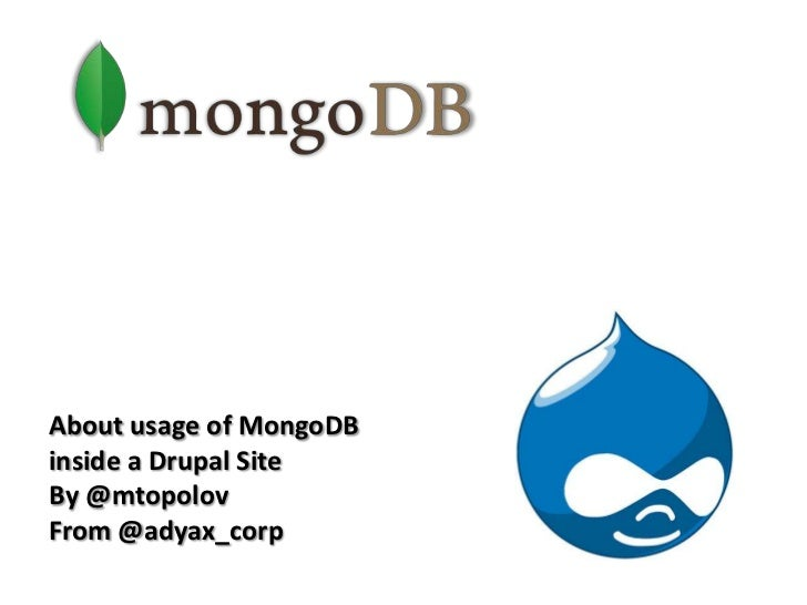 About usage of MongoDB<br />inside a Drupal Site<br />By @mtopolov<br />From @adyax_corp<br />