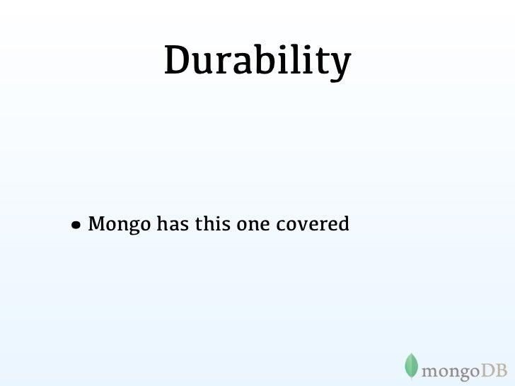 • Atomic single document writes • If you need atomic writes across multi-document     transactions dont use Mongo  • Many ...