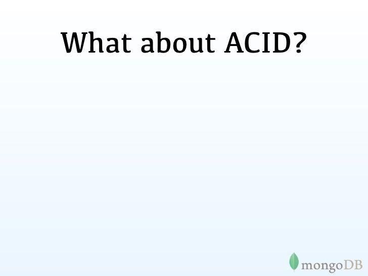 What about ACID?Q: Is MongoDB ACID?A: Kinda