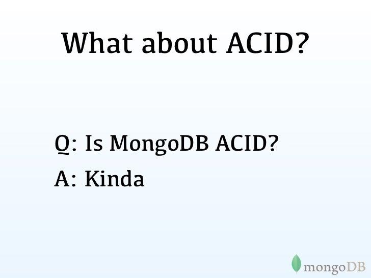 Atomicity•MongoDB does atomic writes