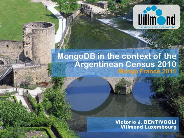 MongoDB in the context of the Argentinean Census 2010 Mongo France 2011 Victorio J. BENTIVOGLI Villmond Luxembourg