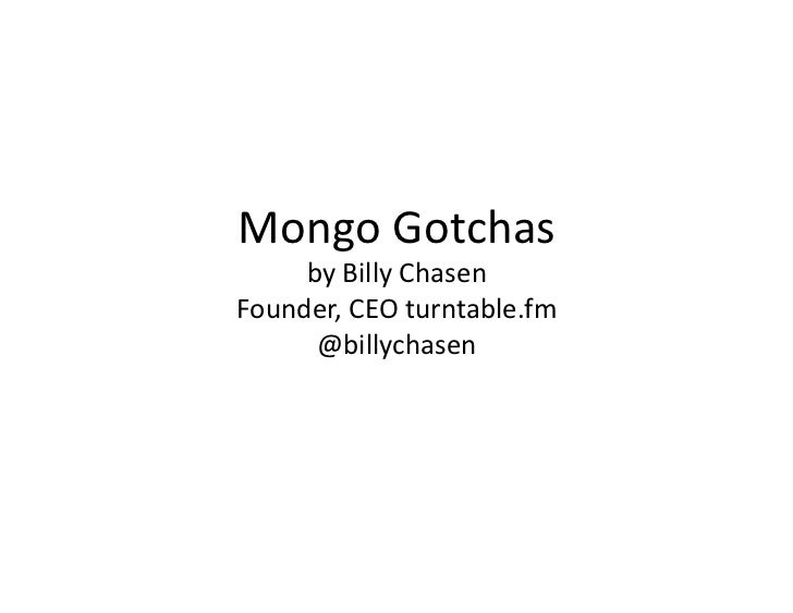 Mongo Gotchas      by Billy Chasen Founder, CEO turntable.fm       @billychasen