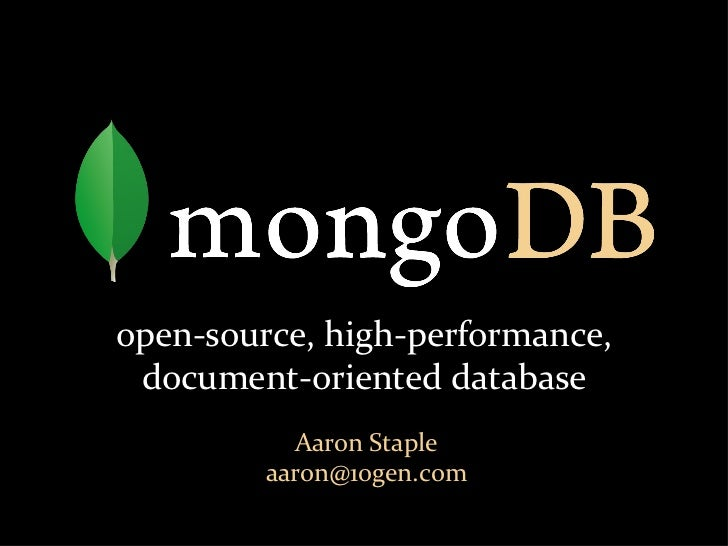open-source, high-performance, document-oriented database Aaron Staple [email_address]