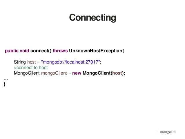 """Connecting public void connect() throws UnknownHostException{ String host = """"mongodb://localhost:27017""""; //connect to host..."""