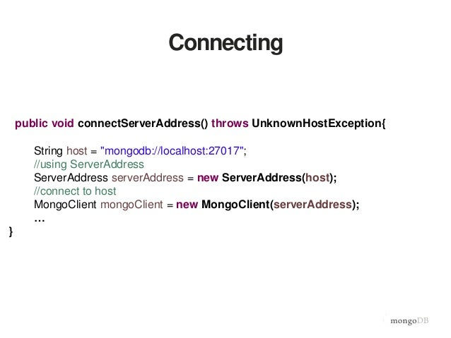 """Connecting public void connectServerAddress() throws UnknownHostException{ String host = """"mongodb://localhost:27017""""; //us..."""