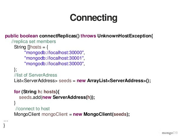 """Connecting public boolean connectReplicas() throws UnknownHostException{ //replica set members String []hosts = { """"mongodb..."""