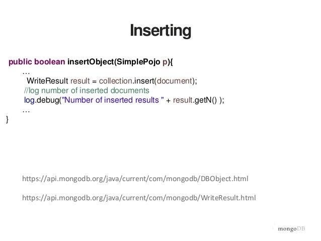"Update public long savePojo(SimplePojo p) { DBObject document = BasicDBObjectBuilder.start() .add(""name"", p.getName()) .ad..."
