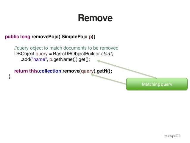 Remove All public long removeAll( ){ //empty object removes all documents > db.simple.remove({}) return this.collection.re...