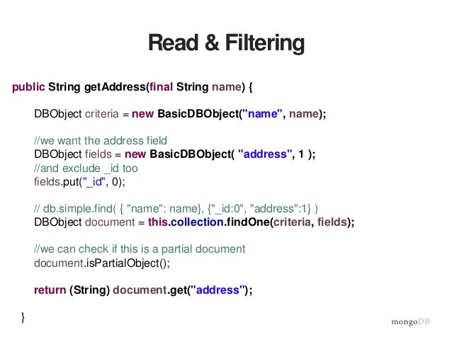 """Read & Filtering public String getAddress(final String name) { DBObject criteria = new BasicDBObject(""""name"""", name); //we w..."""