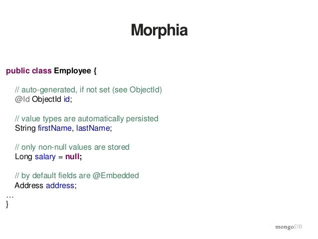 Morphia public class Employee { … //references can be saved without automatic loading Key<Employee> manager; //refs are st...