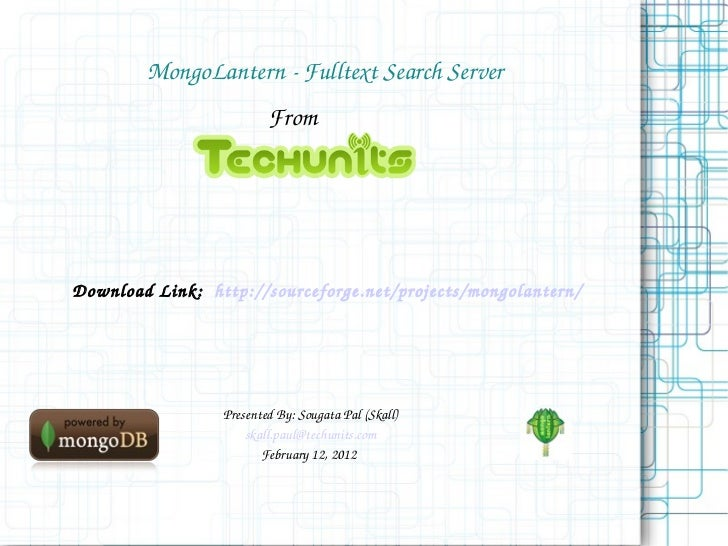 MongoLantern - Fulltext Search Server From Presented By: Sougata Pal (Skall) [email_address] February 12, 2012  Download L...