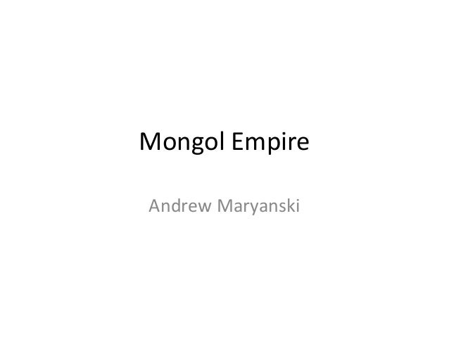Mongol Empire Andrew Maryanski