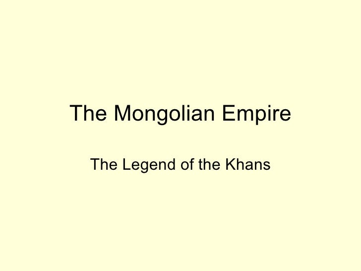 The Mongolian Empire The Legend of the Khans