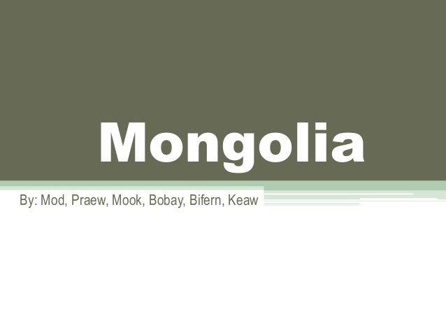 Mongolia By: Mod, Praew, Mook, Bobay, Bifern, Keaw