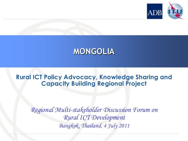 MONGOLIA Rural ICT Policy Advocacy, Knowledge Sharing and Capacity Building Regional Project  Regional Multi-stakeholder D...