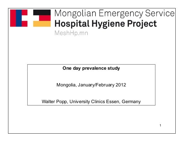 One day prevalence study Mongolia, January/February 2012 Walter Popp, University Clinics Essen, Germany 1 One day prevalen...
