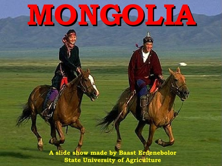 MONGOLIA A slide show made by Baast Erdenebolor State University of Agriculture