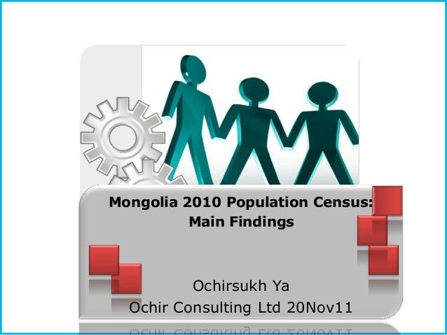 Mongolia 2010 Population Census:          Main Findings          Ochirsukh Ya  Ochir Consulting Ltd 20Nov11