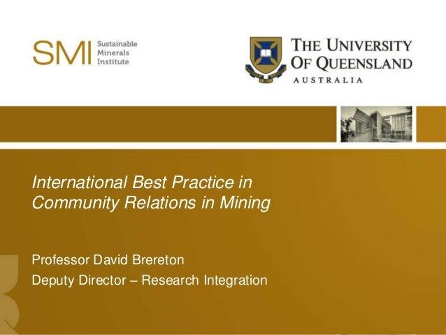 International Best Practice inCommunity Relations in MiningProfessor David BreretonDeputy Director – Research Integration ...