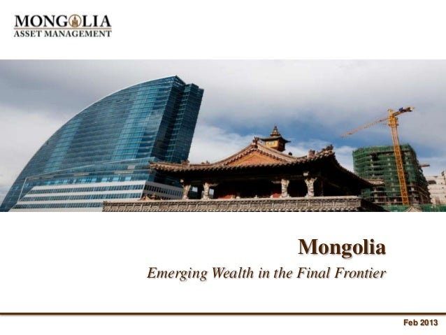 MongoliaEmerging Wealth in the Final Frontier                                        Feb 2013