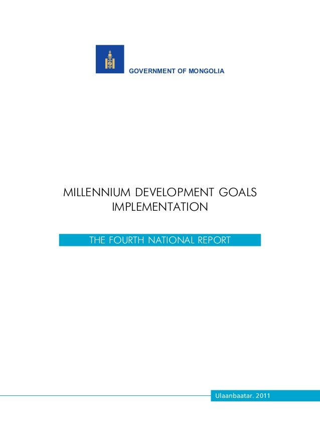 THE FOURTH NATIONAL REPORT          GOVERNMENT OF MONGOLIAMILLENNIUM DEVELOPMENT GOALS        IMPLEMENTATION   THE FOURTH ...