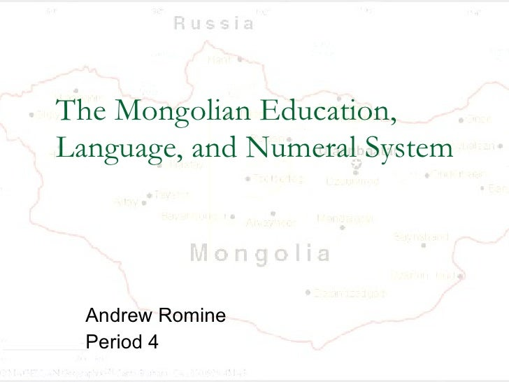 The Mongolian Education, Language, and Numeral System Andrew Romine Period 4