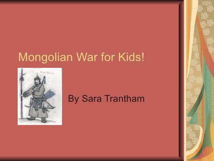 Mongolian War for Kids! By Sara Trantham