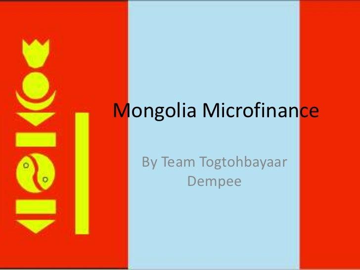 Mongolia Microfinance<br />By Team TogtohbayaarDempee<br />