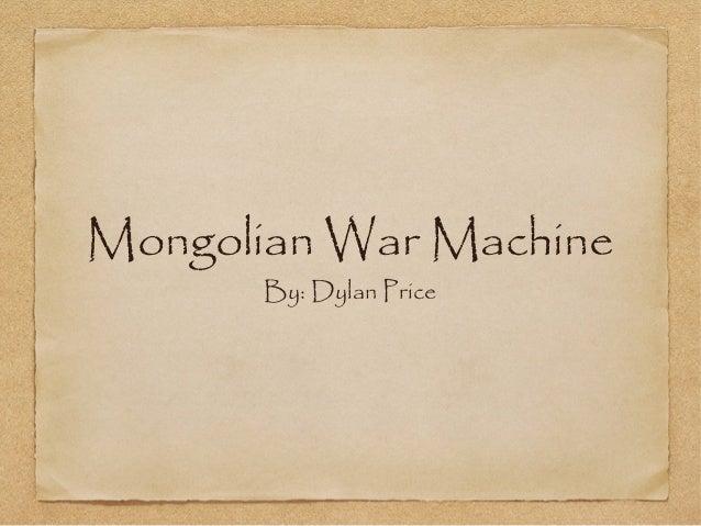 Mongolian War Machine       By: Dylan Price