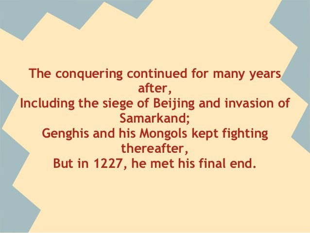 The conquering continued for many years                    after,Including the siege of Beijing and invasion of           ...