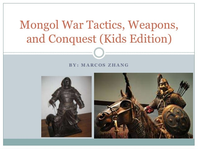 Mongol War Tactics, Weapons, and Conquest (Kids Edition) BY: MARCOS ZHANG