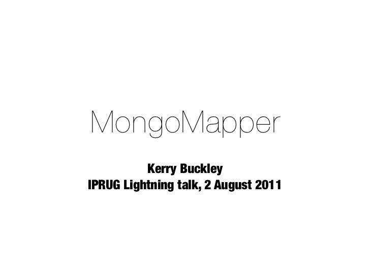 MongoMapper          Kerry BuckleyIPRUG Lightning talk, 2 August 2011