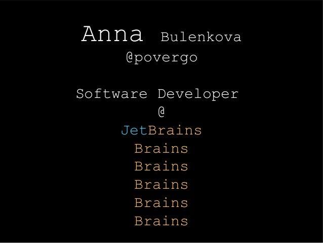 Anna Bulenkova @povergo Software Developer @ JetBrains Brains Brains Brains Brains Brains