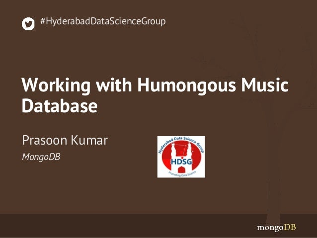 Working with Humongous Music Database MongoDB Prasoon Kumar #HyderabadDataScienceGroup