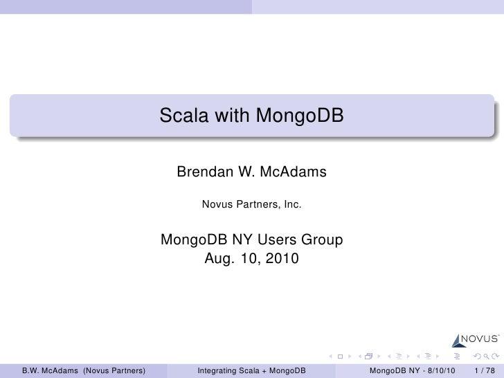 Scala with MongoDB                                   Brendan W. McAdams                                       Novus Partne...