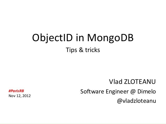 ObjectID in MongoDB                            Tips & tricks                                            Vlad ZLOTEANU     ...