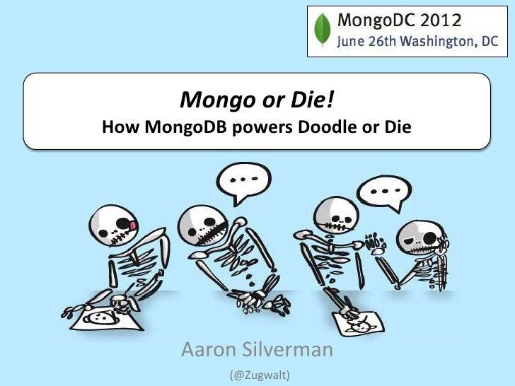 Mongo or Die!How MongoDB powers Doodle or Die        Aaron Silverman             (@Zugwalt)