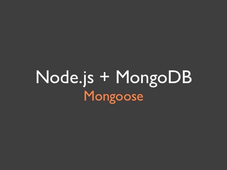 Node.js + MongoDB     Mongoose
