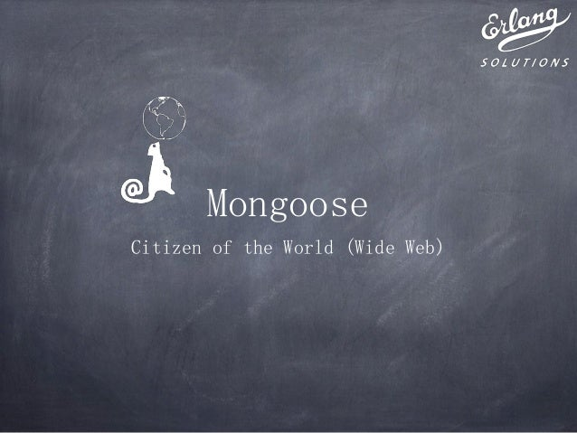 MongooseCitizen of the World (Wide Web)