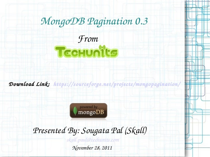 MongoDB Pagination 0.3 From Presented By: Sougata Pal (Skall) [email_address] November 28, 2011  Download Link:  https://s...