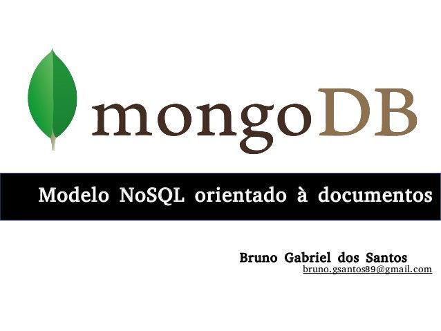 Modelo NoSQL orientado à documentosModelo NoSQL orientado à documentos Bruno Gabriel dos Santos bruno.gsantos89@gmail.com