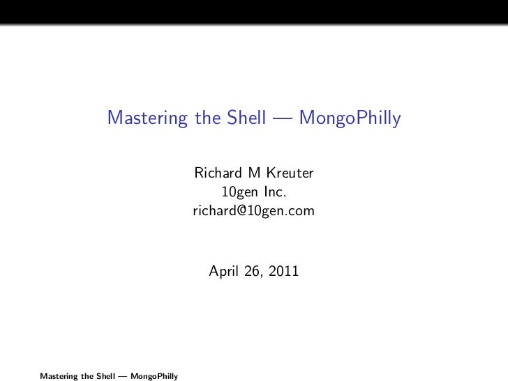 Mastering the Shell — MongoPhilly                                    Richard M Kreuter                                    ...