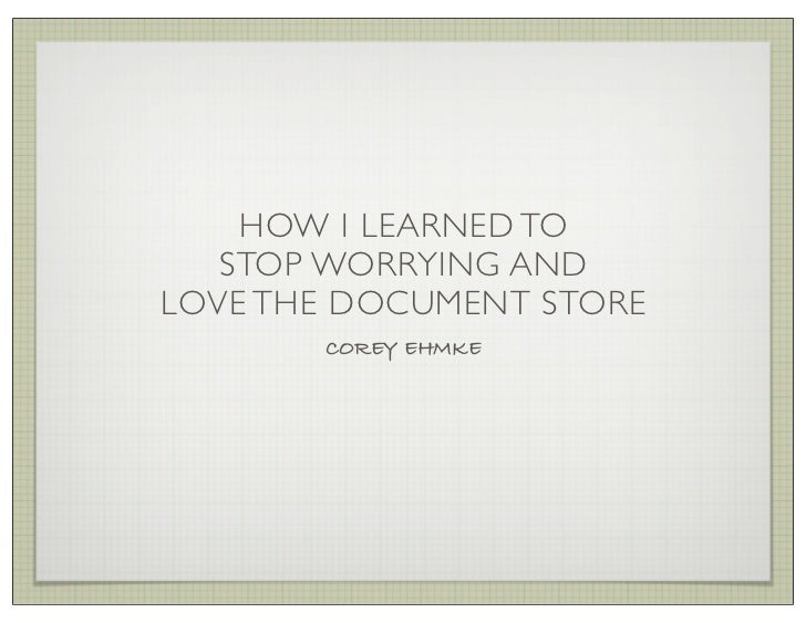 HOW I LEARNED TO   STOP WORRYING ANDLOVE THE DOCUMENT STORE       COREY EHMKE